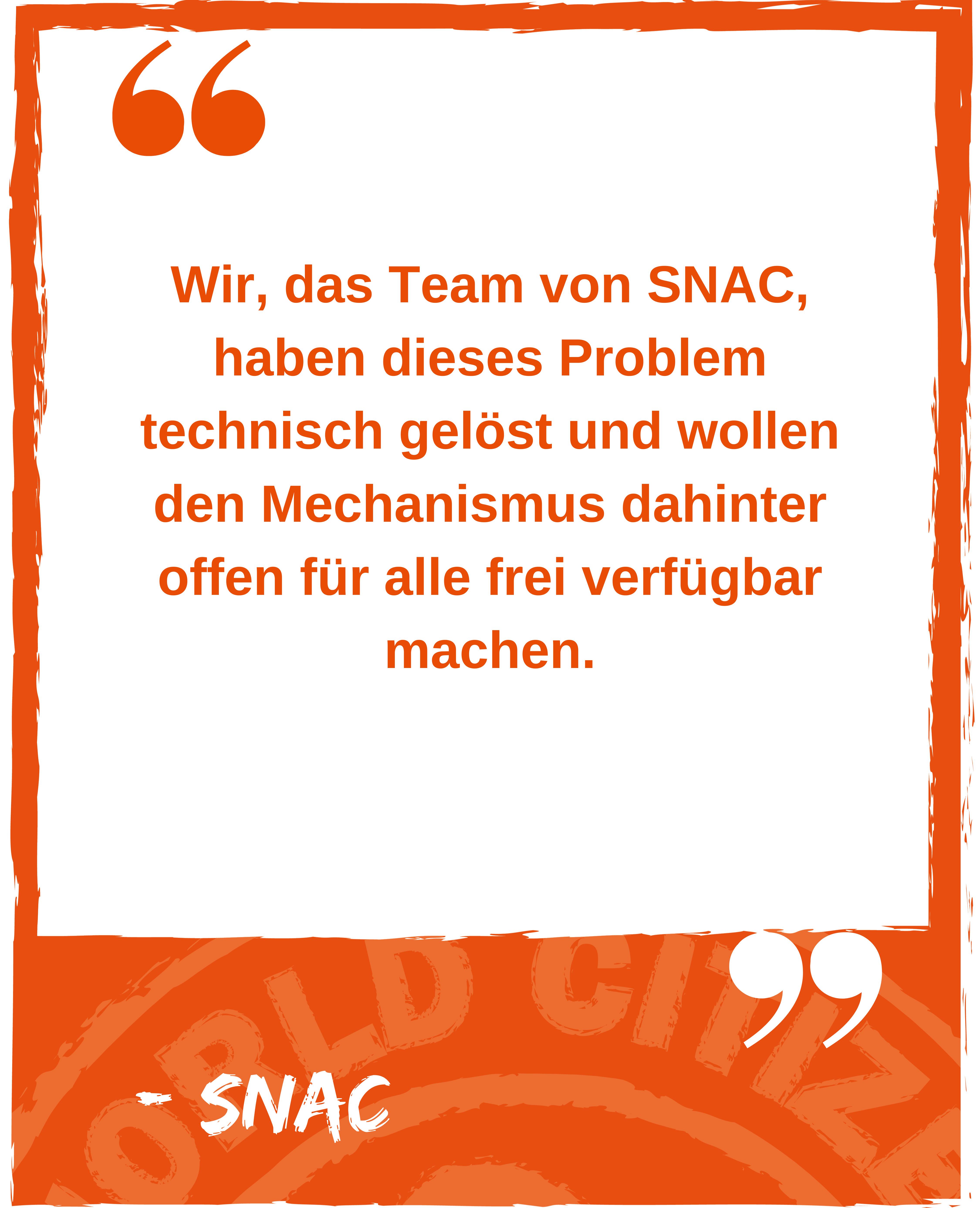 Wir, das Team von SNAC, haben dieses Problem technisch gelöst und wollen den Mechanismus dahinter offen für alle frei verfügbar machen. Zitat von Snac